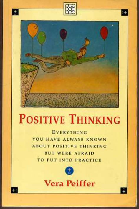Image for Positive Thinking : Everything You Have Always Known About Positive Thinking But Were Afraid to Put into Practice