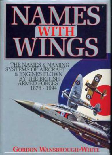 Image for Names with Wings - The Names & Naming Systems of Aircraft & Engines Flown By the British Armed Forces 1878 - 1994