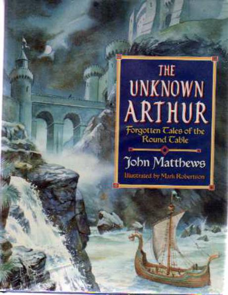 Image for The Unknown Arthur : Forgotten Tales of the Round Table