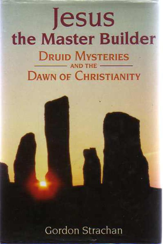 Image for Jesus, the Master Builder : Druid Mysteries and the Dawn of Christianity
