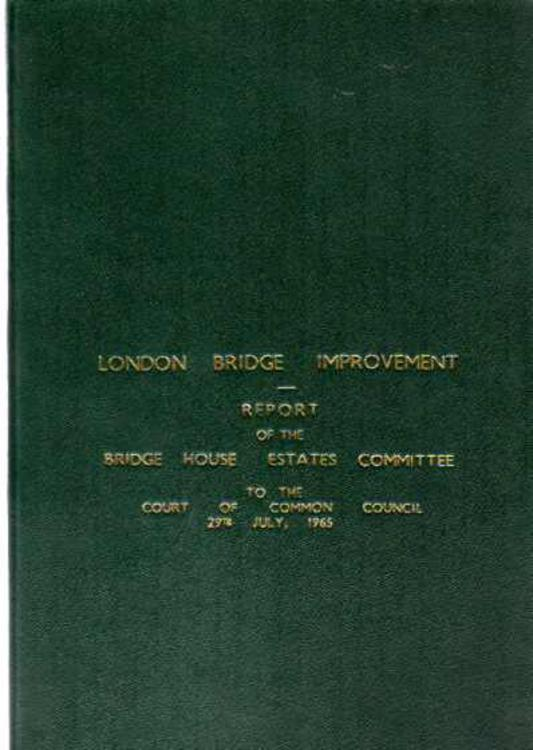 Image for London Bridge Improvment - Report of the Bride House Estates Committee to the Court of Common Council
