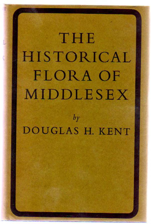Image for The Historical Flora of Middlesex : An Account of the Wild Plants Found in the Watsonian Vice-County 21 from 1548 to the Present Time