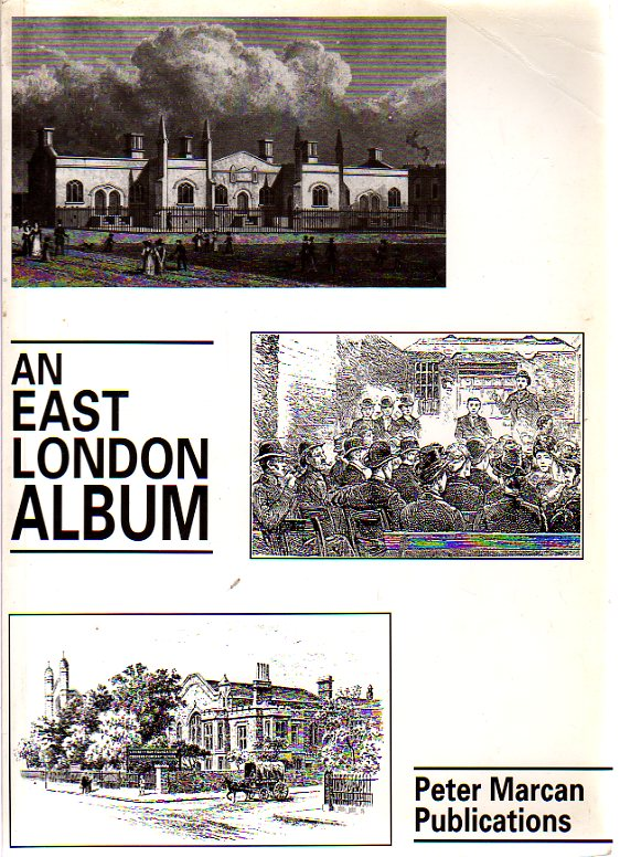 Image for An East London Album : A Collection of Nineteenth and Twentieth Century Picture Material from Diverse Sources Relating to the London Boroughs of Tower Hamlets, Hackney and Newham
