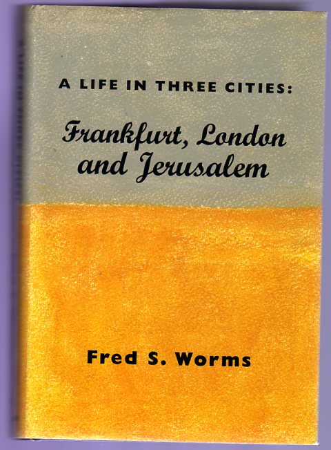 Image for A Life in Three Cities : Frankfurt, London, and Jerusalem (SIGNED COPY)