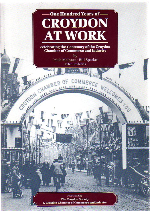 Image for One Hundred Years of Croydon at Work : Celebrating the Centenary of the Croydon Chamber of Commerce and Industry