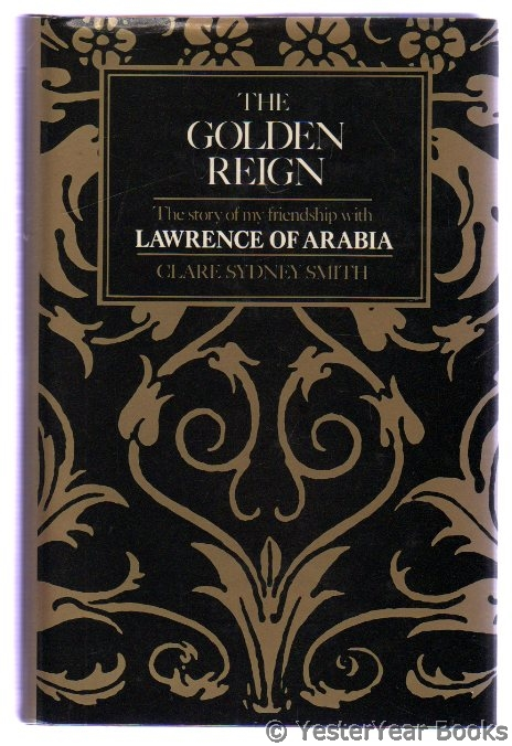 Image for The Golden Reign: The Story of My Friendship with Lawrence of Arabia