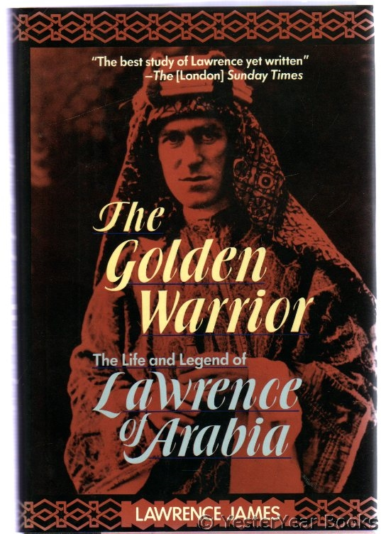 Image for The Golden Warrior: The Life and Legend of Lawrence of Arabia