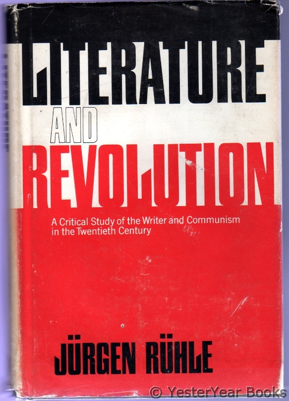 Image for Literature and Revolution : A Critical Study of the Writer and Communism in the Twentieth Century