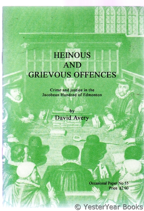 Image for Heinous and Grievous Offences : Crime and Justice in the Jacobean Hundred of Edmonton