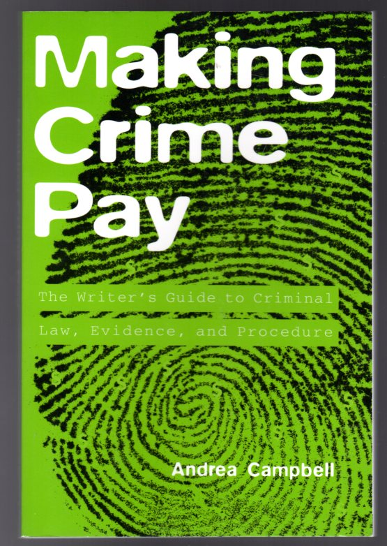 Image for Making Crime Pay : The Writer's Guide to Criminal Law, Evidence, and Procedure