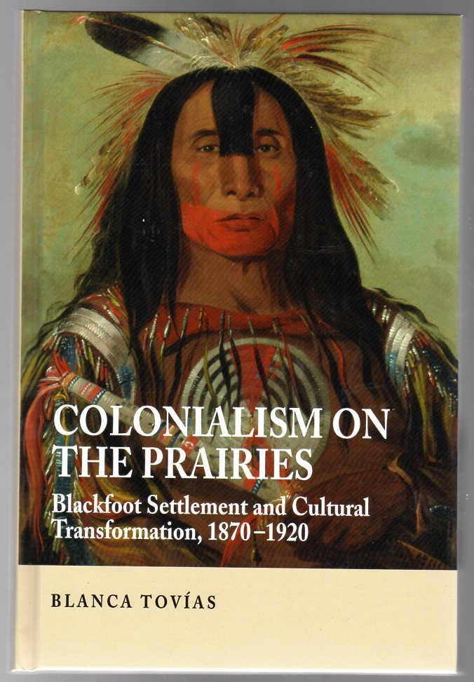 Image for Colonialism on the Prairies : Blackfoot Settlement and Cultural Transformation, 1870-1920