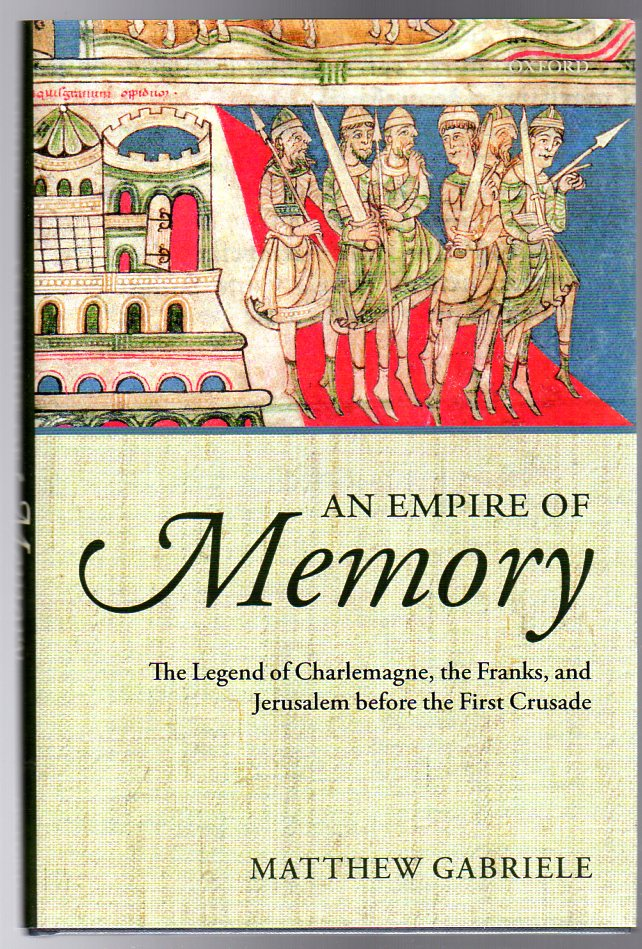 Image for An Empire of Memory : The Legend of Charlemagne, the Franks, and Jerusalem before the First Crusade