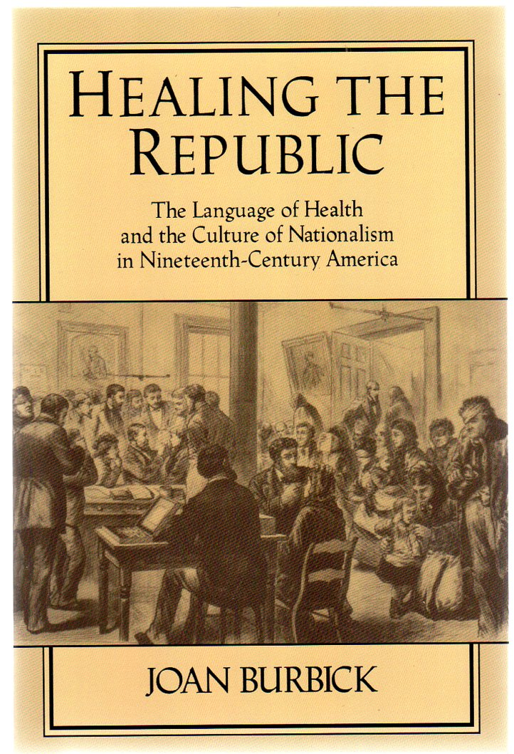 Image for Healing the Republic : The Language of Health and the Culture of Nationalism in Nineteenth-Century America