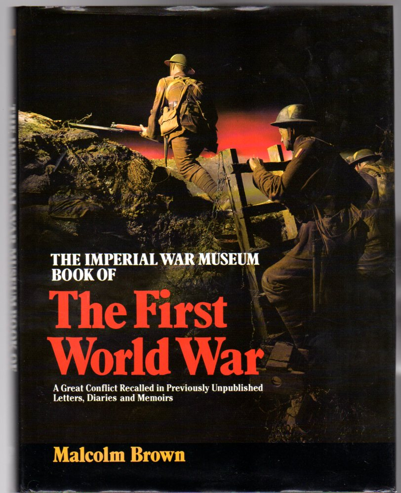 Image for The Imperial War Museum Book of the First World War : A Great Conflict Recalled in Previously Unpublished Letters, Diaries, Documents and Memoirs