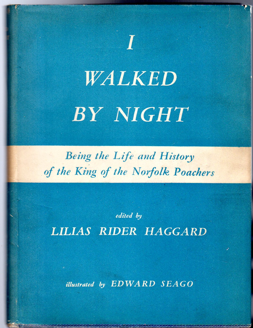 Image for I Walked By Night : Being the Life & History of the King of the Norfolk Poachers