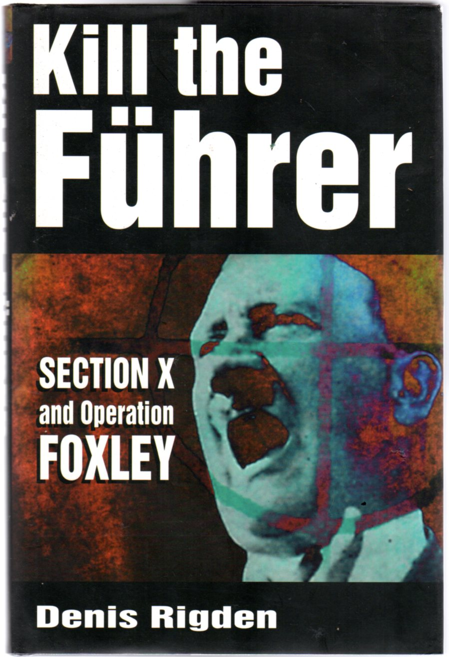 Image for Kill the Fuhrer : Section X and Operation Foxley