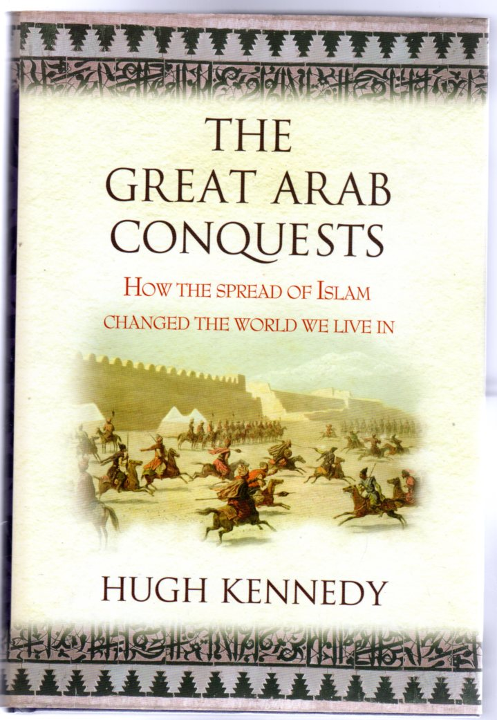 Image for The Great Arab Conquests : How The Spread Of Islam Changed The World We Live In