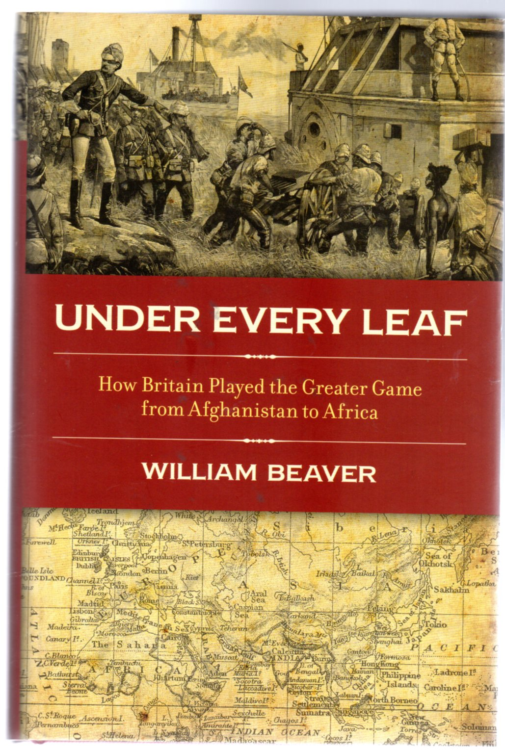 Image for Under Every Leaf : How Britain Played The Greater Game From Afghanistan to Africa