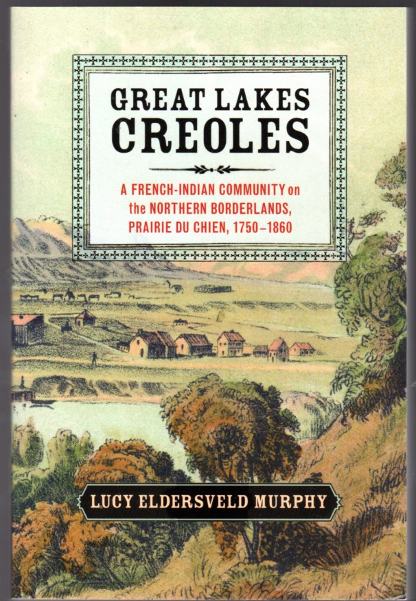 Image for Great Lakes Creoles : A French-Indian Community on the Northern Borderlands, Prairie du Chien, 1750-1860 (Studies in North American Indian History)