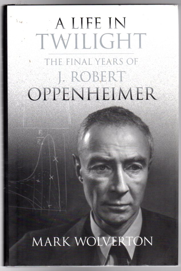 Image for A Life in Twilight : The Final Years of J. Robert Oppenheimer