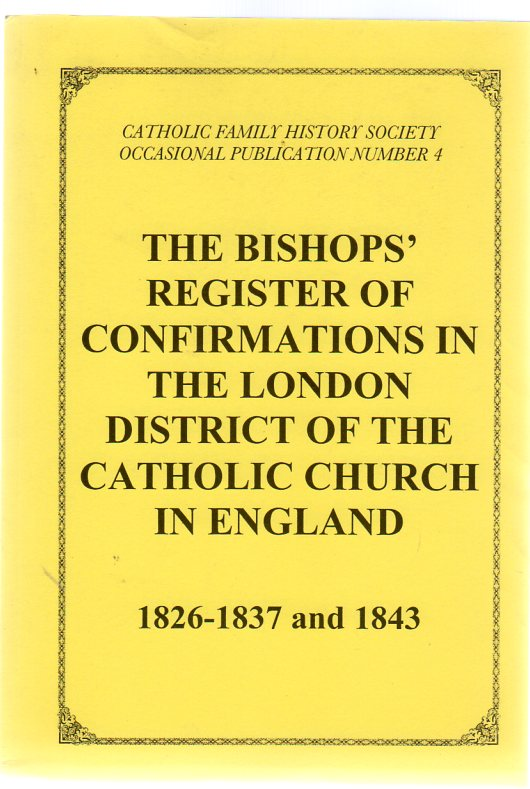 Image for The Bishops' Register of Confirmations in the London District of the Catholic Church in England 1826-1837 and 1843