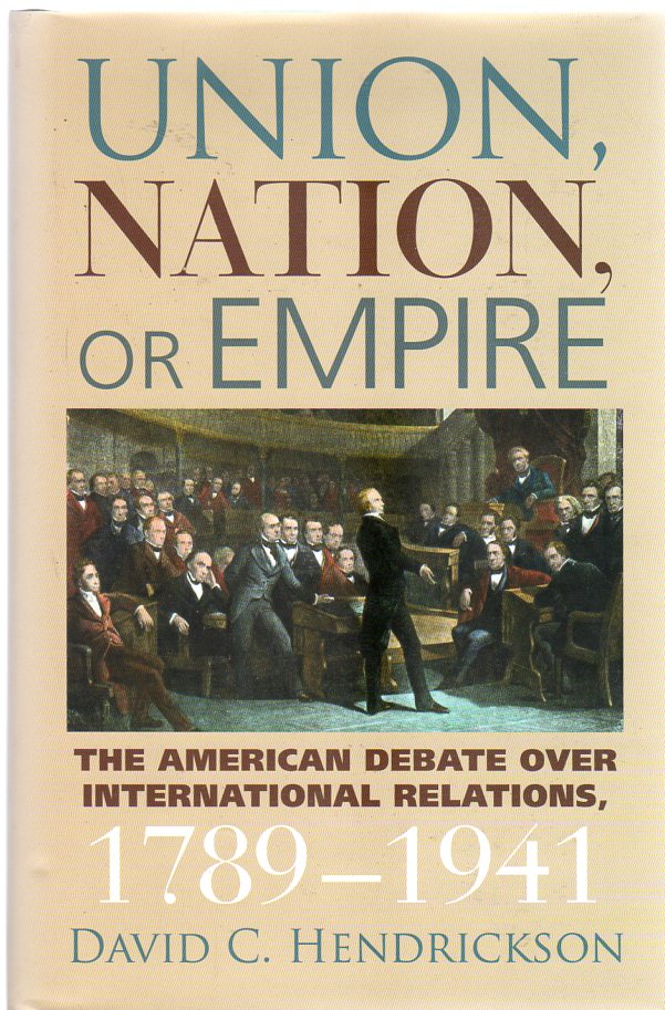 Image for Union, Nation, or Empire: The American Debate Over International Relations, 1789-1941