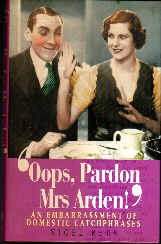 Image for Oops, Pardon, Mrs Arden! : An Embarrassment of Domestic Catchphrases (SIGNED COPY)
