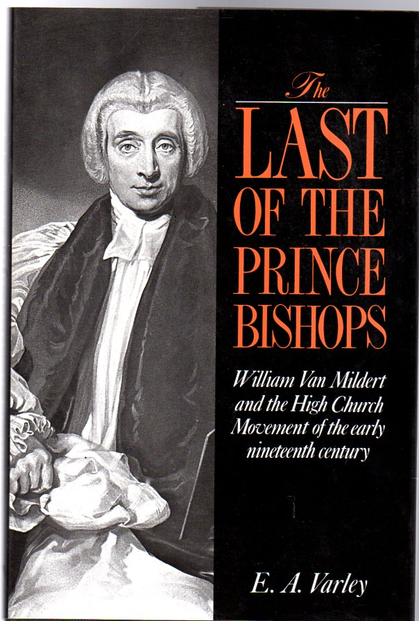 Image for The Last of the Prince Bishops : William Van Mildert and the High Church Movement of the Early Nineteenth Century