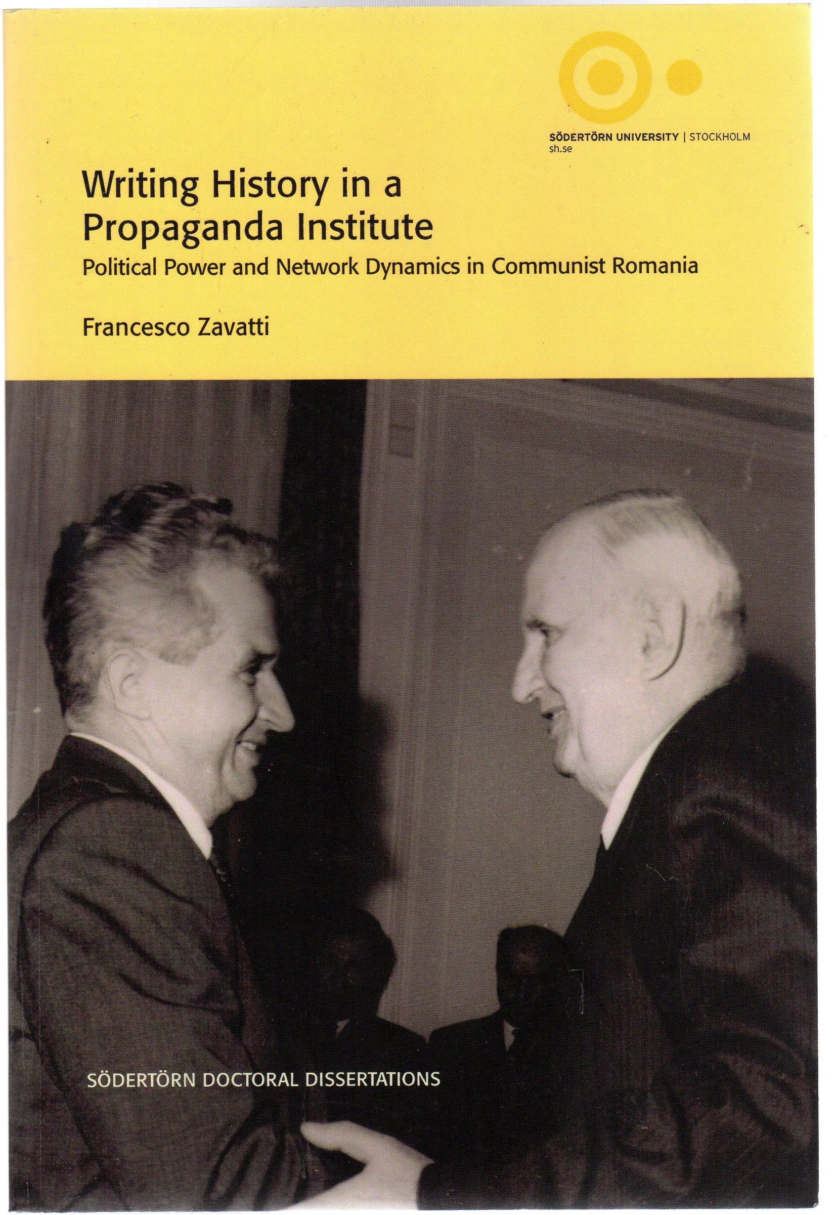 Image for Writing History in a Propaganda Institute : Political Power and Network Dynamics in Communist Romania