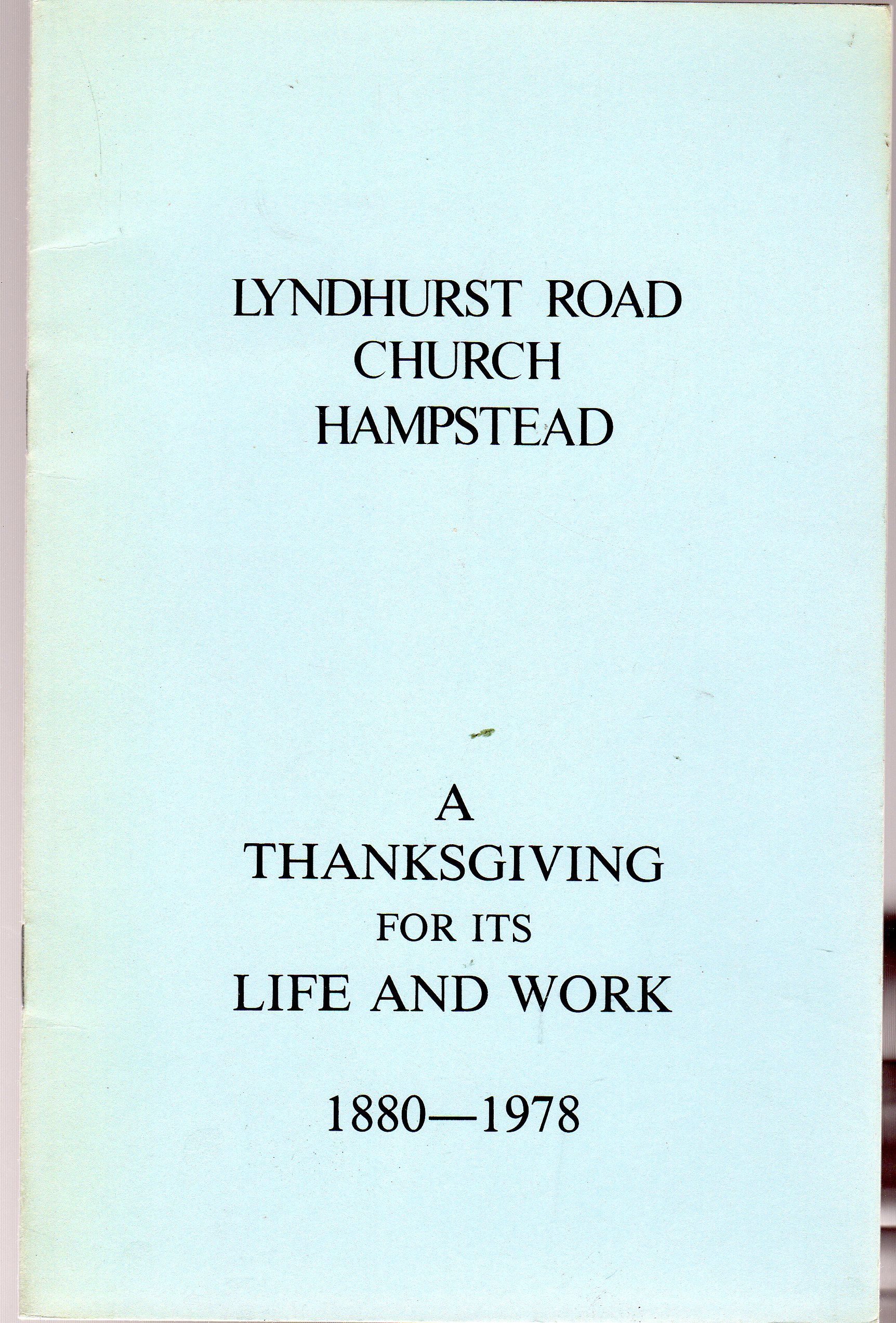 Image for Lyndhurst Road Church Hampstead : A Thanksgiving for Its Life and Work - 1880-1978