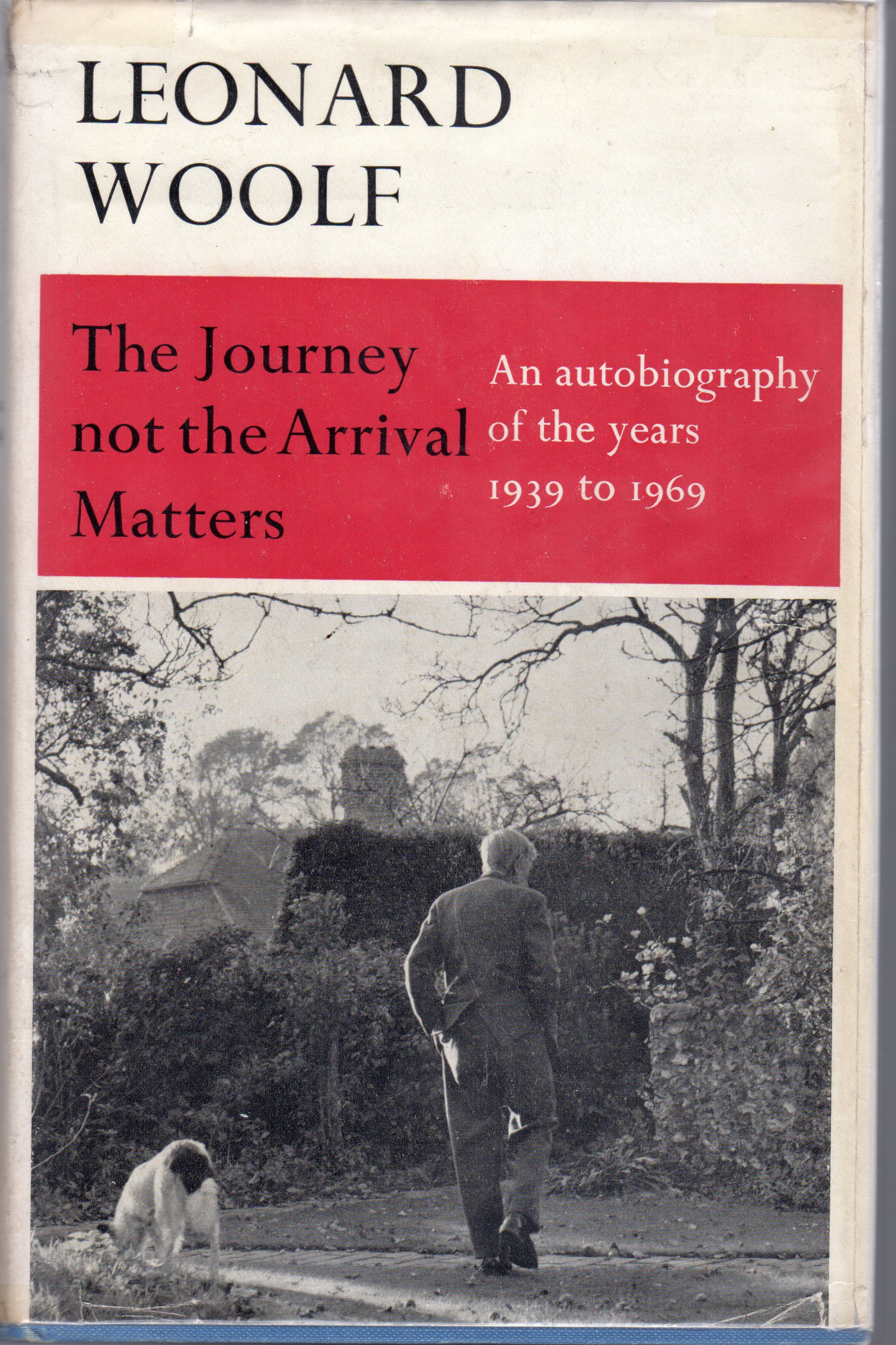 Image for The Journey Not the Arrival Matters : An Autobiography of the Years, 1939-69