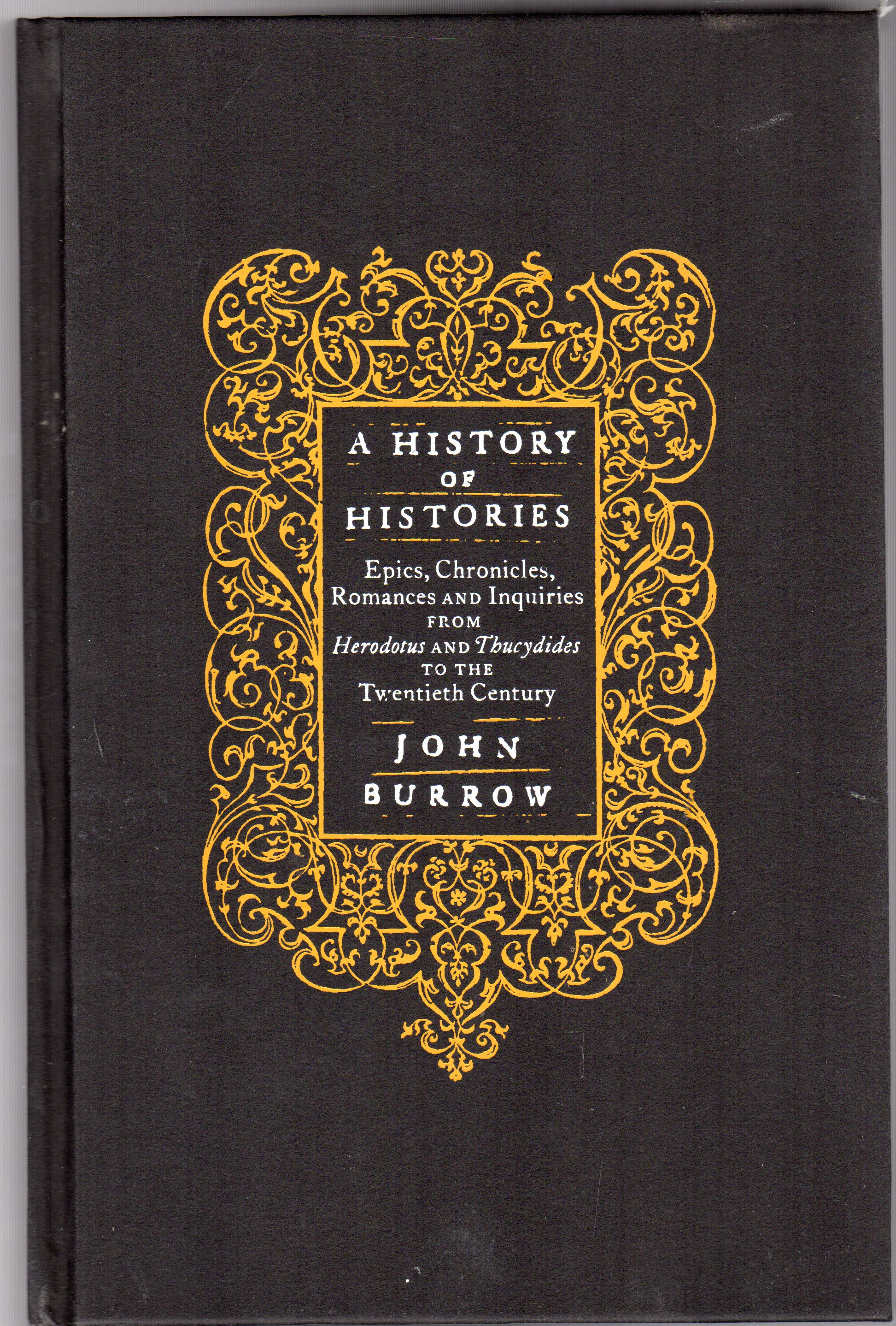 Image for A History of Histories: Epics, Chronicles, Romances and Inquiries from Herodotus and Thucydides to the Twentieth Century