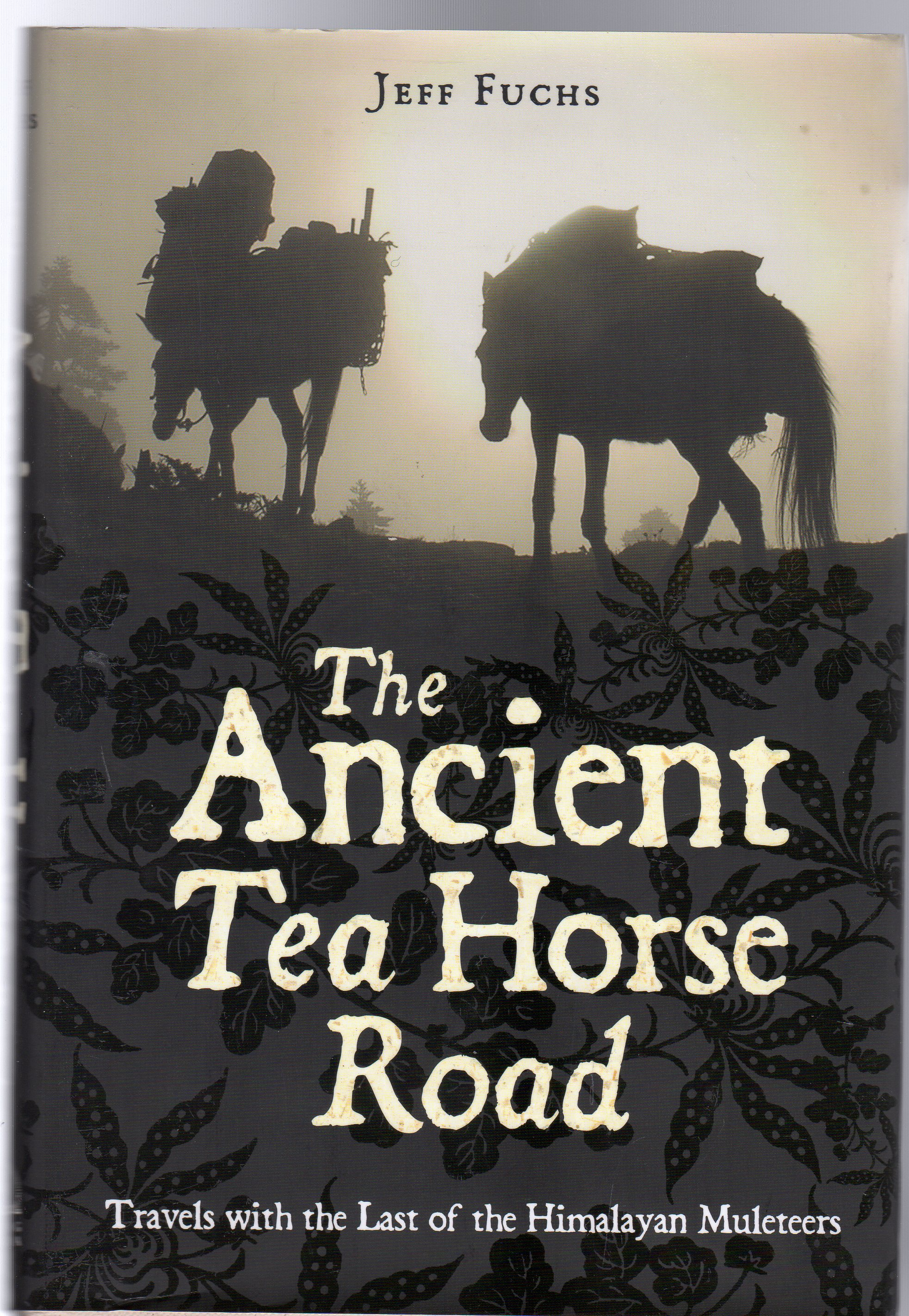 Image for The Ancient Tea Horse Road : Travels With the Last of the Himalayan Muleteers