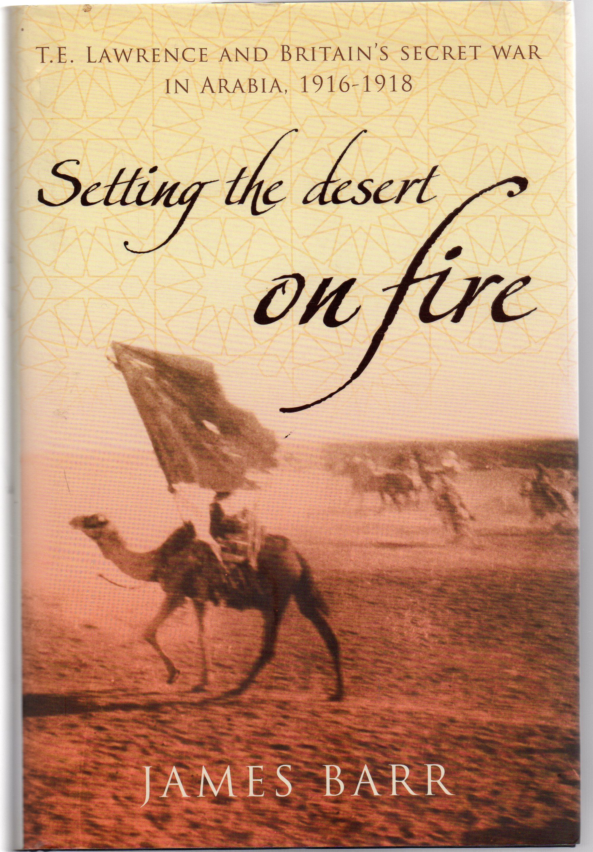 Image for Setting the Desert on Fire : T. E. Lawrence and Britain's Secret War in Arabia, 1916-18